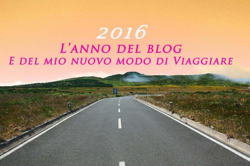 2016 l 39 anno del blog e del mio nuovo modo di viaggiare for Nuovo modo di costruire case